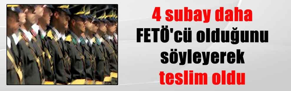 4 subay daha FETÖ'cü olduğunu söyleyerek teslim oldu