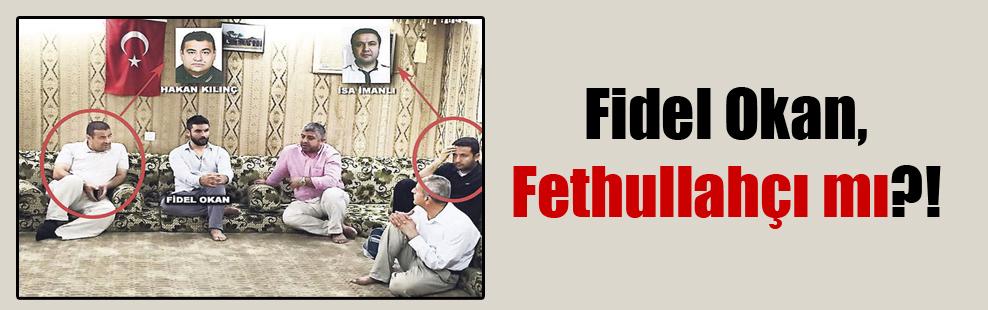 Fidel Okan, Fethullahçı mı?!