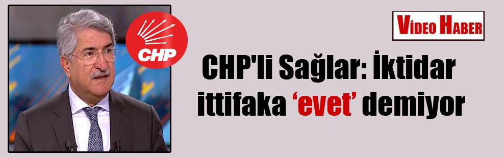 CHP'li Sağlar: İktidar ittifaka 'evet' demiyor
