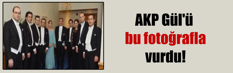 AKP Gül'ü bu fotoğrafla vurdu!