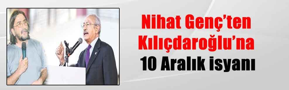 Nihat Genç'ten Kılıçdaroğlu'na 10 Aralık isyanı