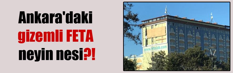 Ankara'daki gizemli FETA neyin nesi?!