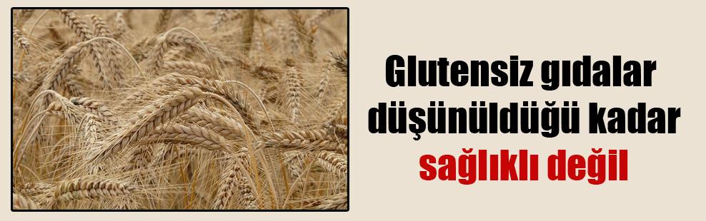 Glutensiz gıdalar düşünüldüğü kadar sağlıklı değil