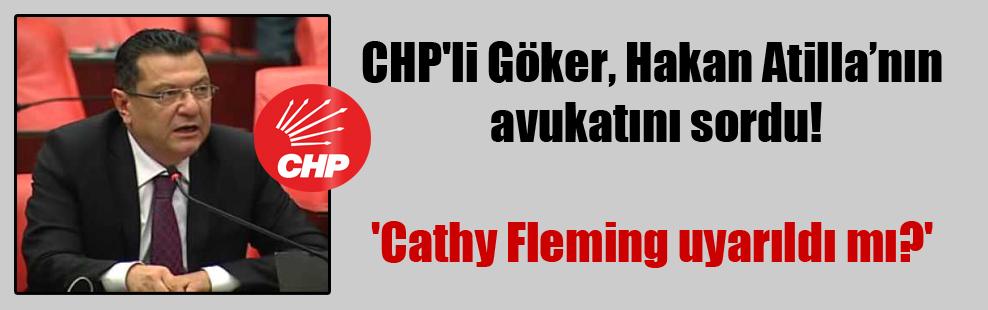 CHP'li Göker, Hakan Atilla'nın avukatını sordu! 'Cathy Fleming uyarıldı mı?'
