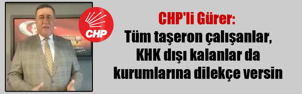CHP'li Gürer: Tüm taşeron çalışanlar, KHK dışı kalanlar da kurumlarına dilekçe versin