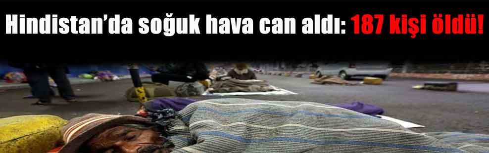 Hindistan'da soğuk hava can aldı: 187 kişi öldü!