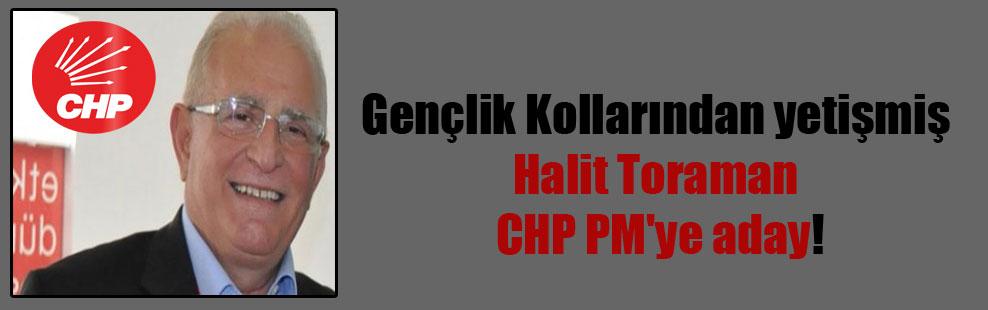 Gençlik Kollarından yetişmiş Halit Toraman CHP PM'ye aday!