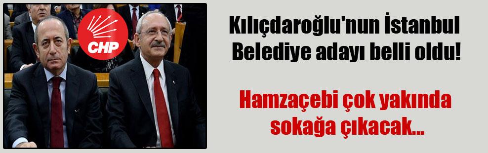Kılıçdaroğlu'nun İstanbul Belediye adayı belli oldu! Hamzaçebi çok yakında sokağa çıkacak…