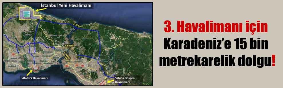 3. Havalimanı için Karadeniz'e 15 bin metrekarelik dolgu!