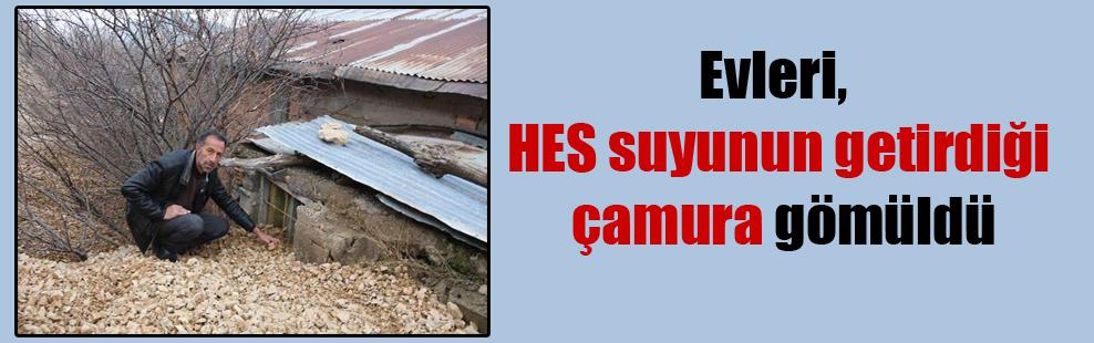 Evleri, HES suyunun getirdiği çamura gömüldü