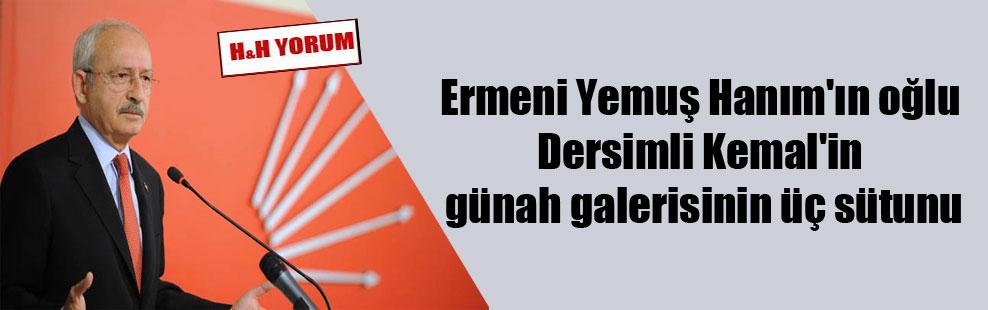 Ermeni Yemuş Hanım'ın oğlu Dersimli Kemal'in günah galerisinin üç sütunu