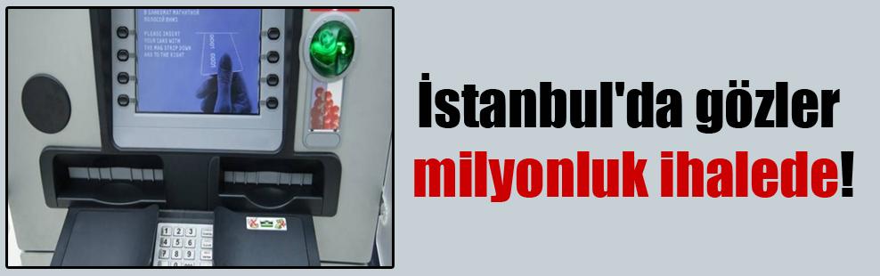 İstanbul'da gözler milyonluk ihalede!