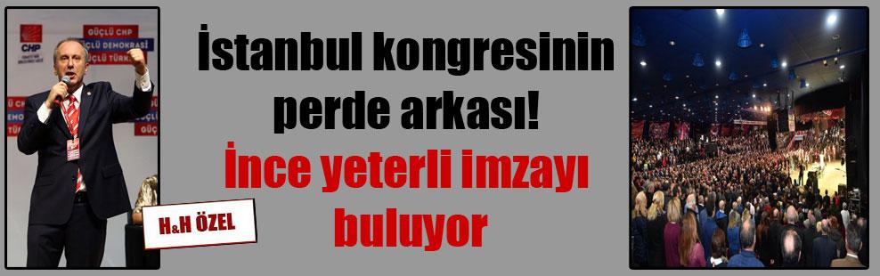 İstanbul kongresinin perde arkası! İnce yeterli imzayı buluyor