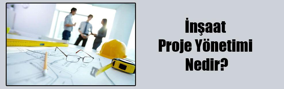 İnşaat Proje Yönetimi Nedir?