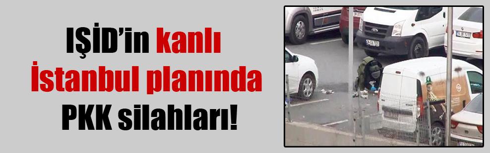 IŞİD'in kanlı İstanbul planında PKK silahları!