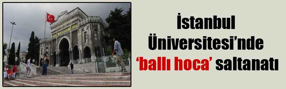 İstanbul Üniversitesi'nde 'ballı hoca' saltanatı