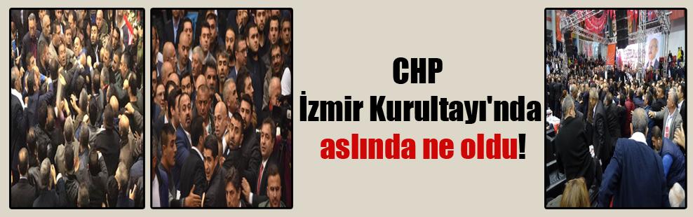 CHP İzmir Kurultayı'nda aslında ne oldu!