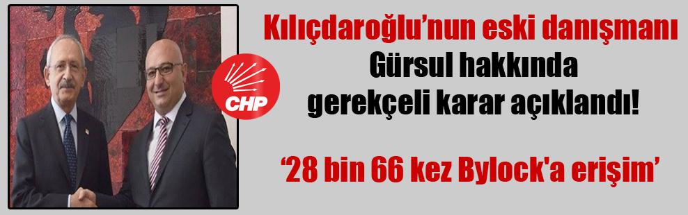 Kılıçdaroğlu'nun eski danışmanı Gürsul hakkında gerekçeli karar açıklandı!