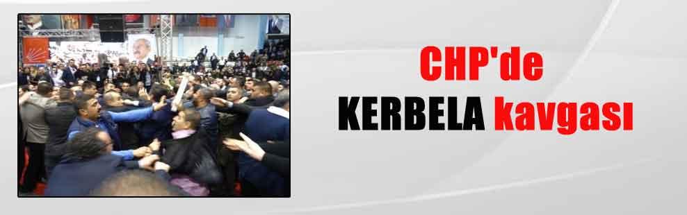 CHP'de KERBELA kavgası