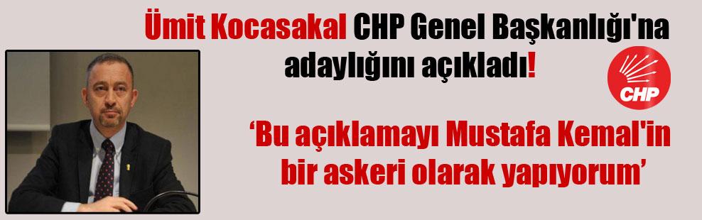 Ümit Kocasakal CHP Genel Başkanlığı'na adaylığını açıkladı!
