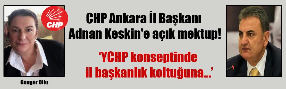 CHP Ankara İl Başkanı Adnan Keskin'e açık mektup!