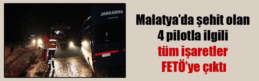 Malatya'da şehit olan 4 pilotla ilgili tüm işaretler FETÖ'ye çıktı