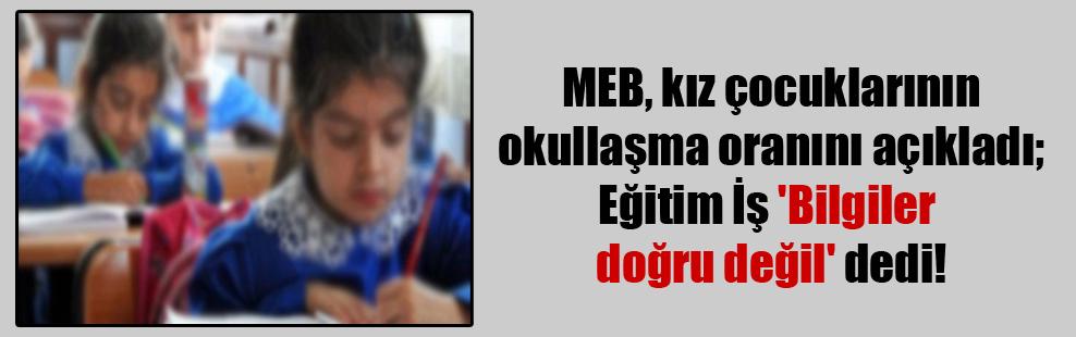 MEB, kız çocuklarının okullaşma oranını açıkladı; Eğitim İş 'Bilgiler doğru değil' dedi!
