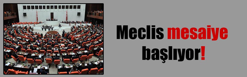 Meclis mesaiye başlıyor!