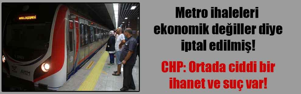 Metro ihaleleri ekonomik değiller diye iptal edilmiş!