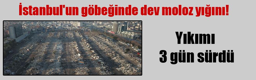 İstanbul'un göbeğinde dev moloz yığını! Yıkımı 3 gün sürdü