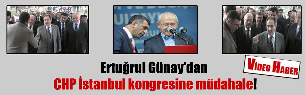 Ertuğrul Günay'dan CHP İstanbul kongresine müdahale!