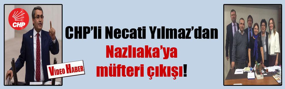 CHP'li Necati Yılmaz'dan Nazlıaka'ya müfteri çıkışı!