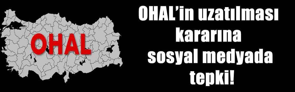 OHAL'in uzatılması kararına sosyal medyada tepki!
