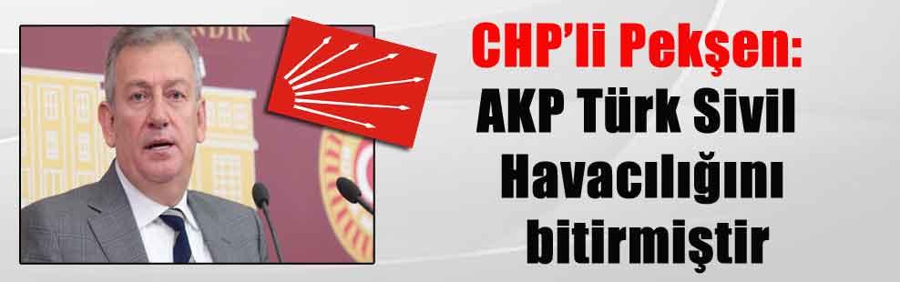 CHP'li Pekşen: AKP Türk Sivil Havacılığını bitirmiştir