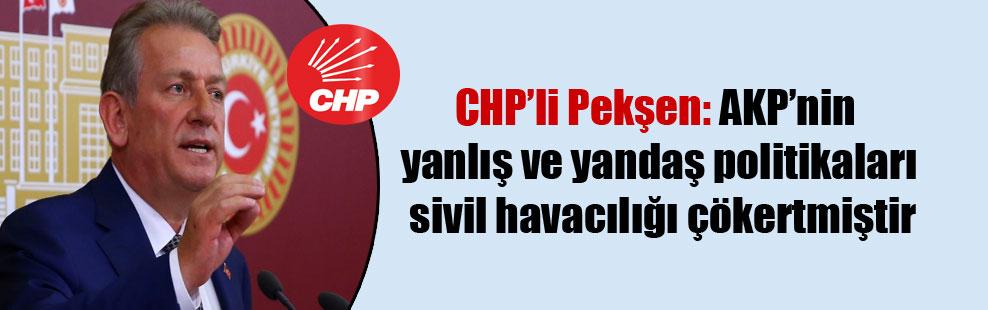 CHP'li Pekşen: AKP'nin yanlış ve yandaş politikaları sivil havacılığı çökertmiştir