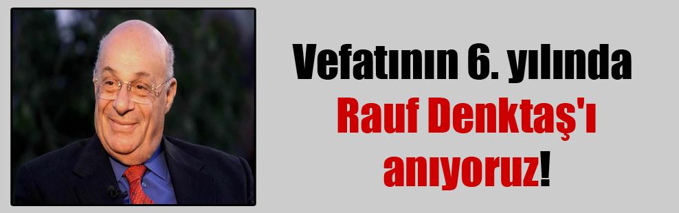 Vefatının 6. yılında Rauf Denktaş'ı anıyoruz!