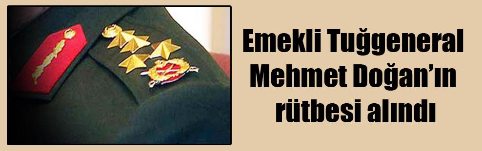 Emekli Tuğgeneral Mehmet Doğan'ın rütbesi alındı