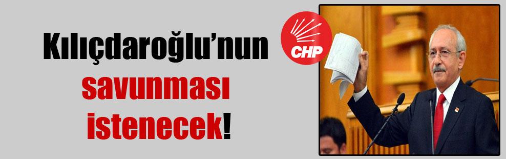 Kılıçdaroğlu'nun savunması istenecek!