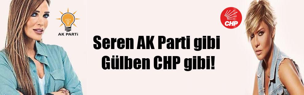 Seren AK Parti gibi Gülben CHP gibi!