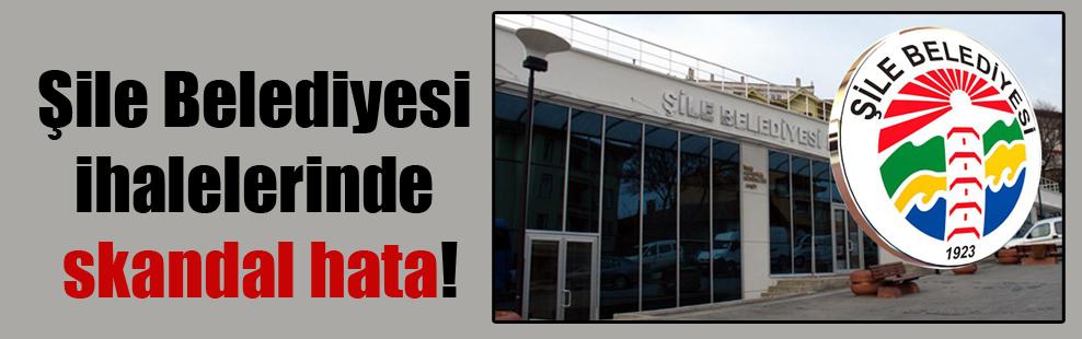 Şile Belediyesi ihalelerinde skandal hata!