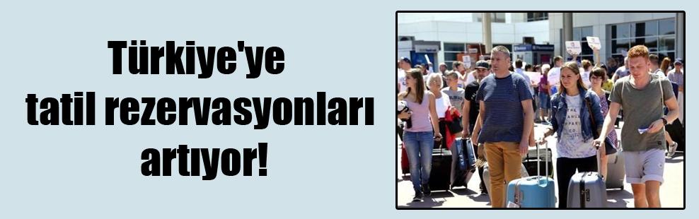 Türkiye'ye tatil rezervasyonları artıyor!