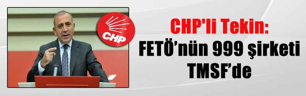 CHP'li Tekin: FETÖ'nün 999 şirketi TMSF'de