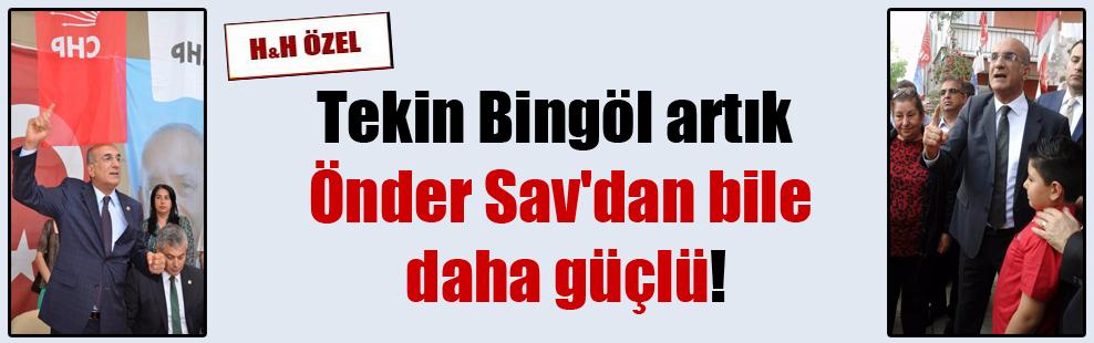Tekin Bingöl artık Önder Sav'dan bile daha güçlü!