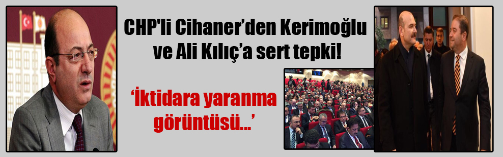 CHP'li Cihaner'den Kerimoğlu ve Ali Kılıç'a sert tepki!