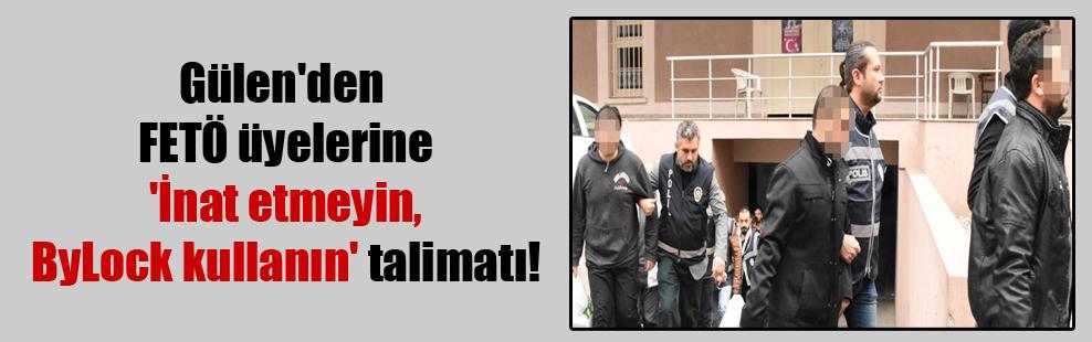 Gülen'den FETÖ üyelerine 'İnat etmeyin, ByLock kullanın' talimatı!