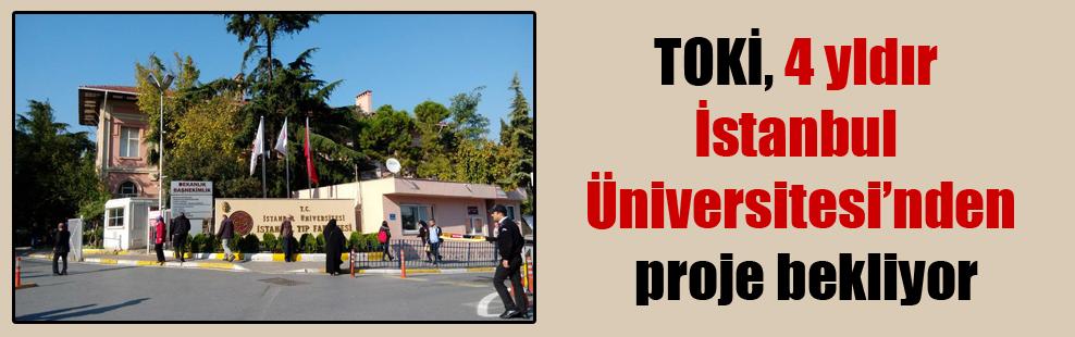 TOKİ, 4 yldır İstanbul Üniversitesi'nden proje bekliyor