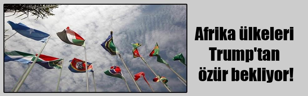 Afrika ülkeleri Trump'tan özür bekliyor!