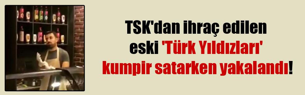 TSK'dan ihraç edilen eski 'Türk Yıldızları' kumpir satarken yakalandı!