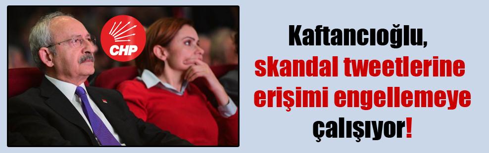 Kaftancıoğlu, skandal tweetlerine erişimi engellemeye çalışıyor!