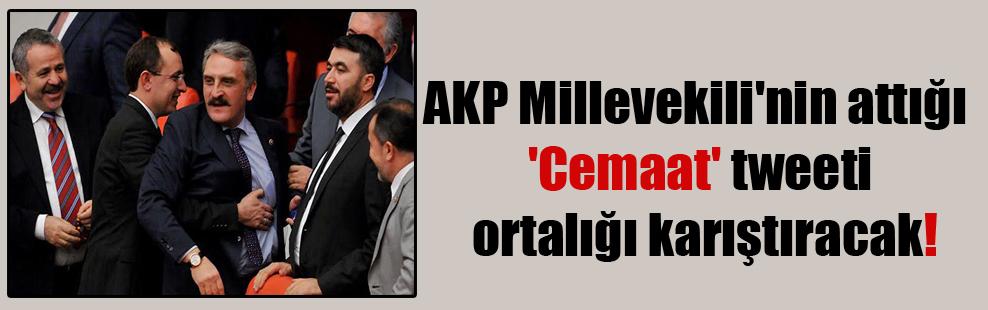 AKP Millevekili'nin attığı 'Cemaat' tweeti ortalığı karıştıracak!